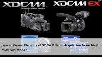 Lesser Known Benefits Of XDCAM From Acquistion To Archival