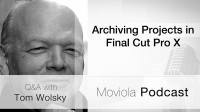Archiving Projects in Final Cut Pro X: Tom Wolsky Q&A