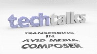 TechTalk_002_TranscodingInAvidMediaComposer