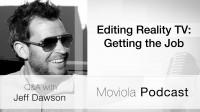 Editing Reality TV Getting the Job: Jeff Dawson Q&A